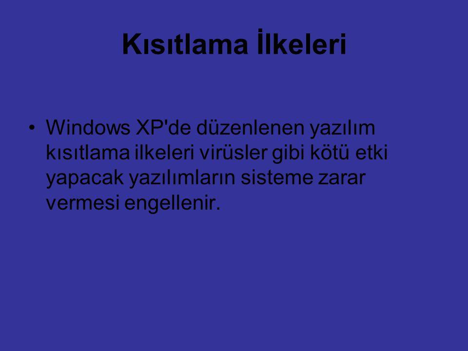 Kısıtlama İlkeleri Windows XP de düzenlenen yazılım kısıtlama ilkeleri virüsler gibi kötü etki yapacak yazılımların sisteme zarar vermesi engellenir.