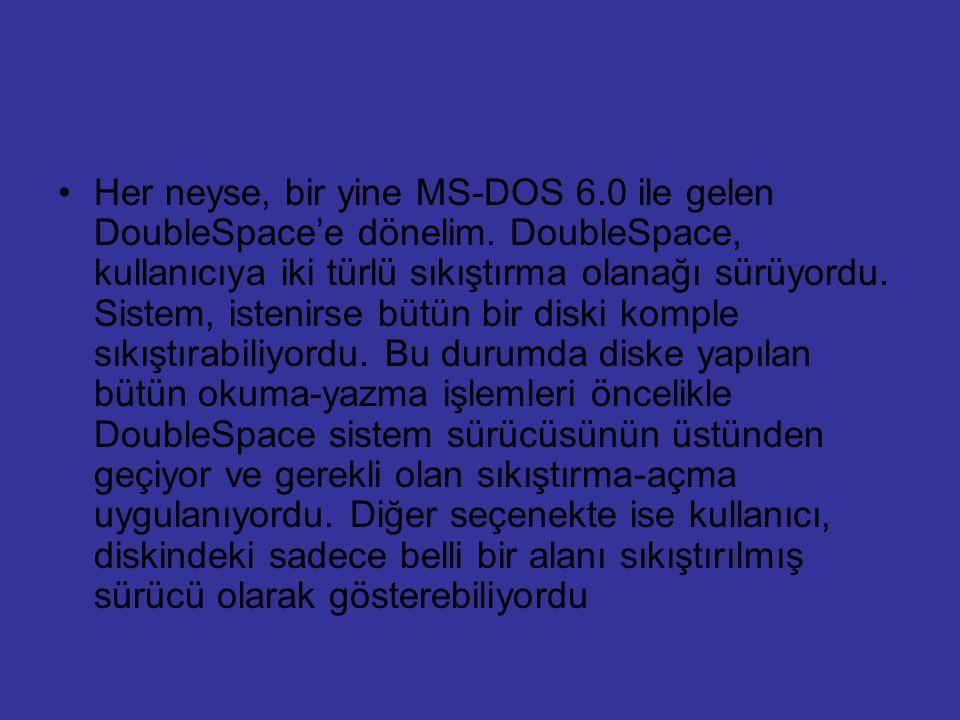 Her neyse, bir yine MS-DOS 6. 0 ile gelen DoubleSpace'e dönelim