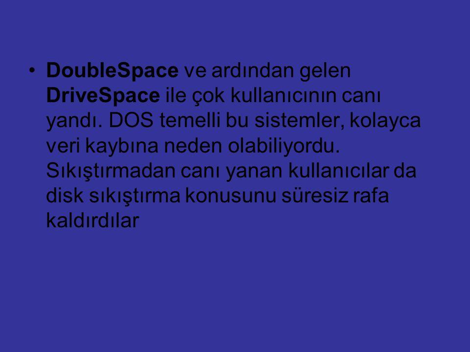 DoubleSpace ve ardından gelen DriveSpace ile çok kullanıcının canı yandı.