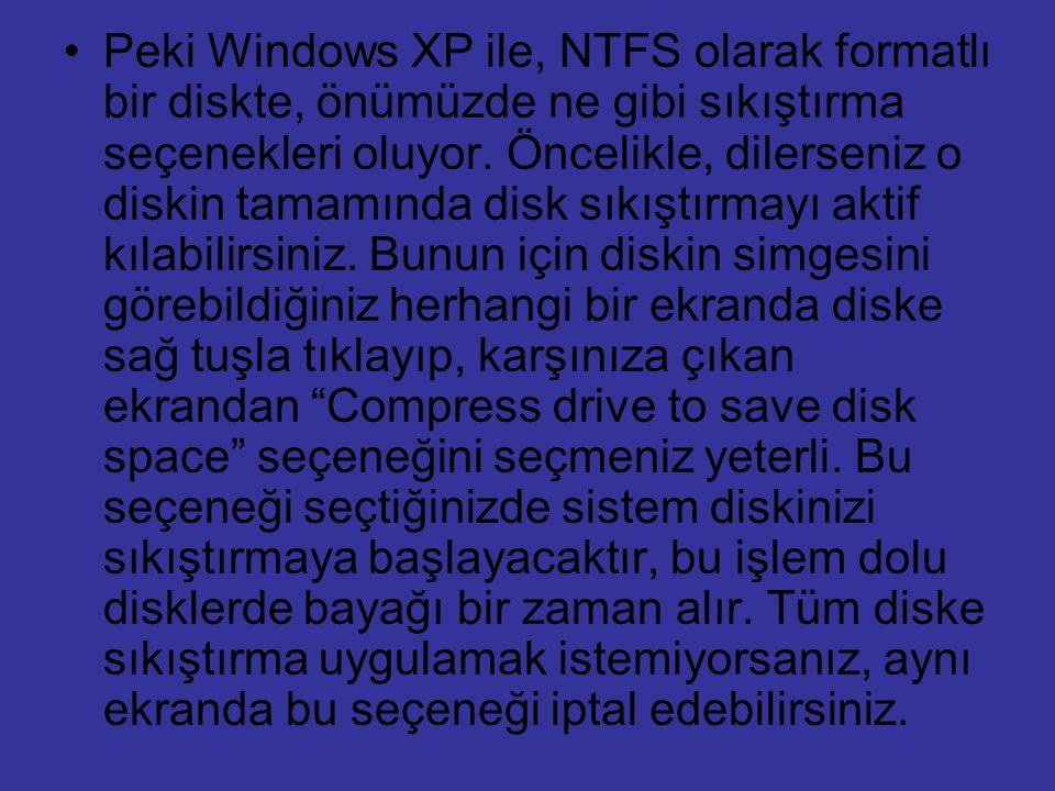 Peki Windows XP ile, NTFS olarak formatlı bir diskte, önümüzde ne gibi sıkıştırma seçenekleri oluyor.