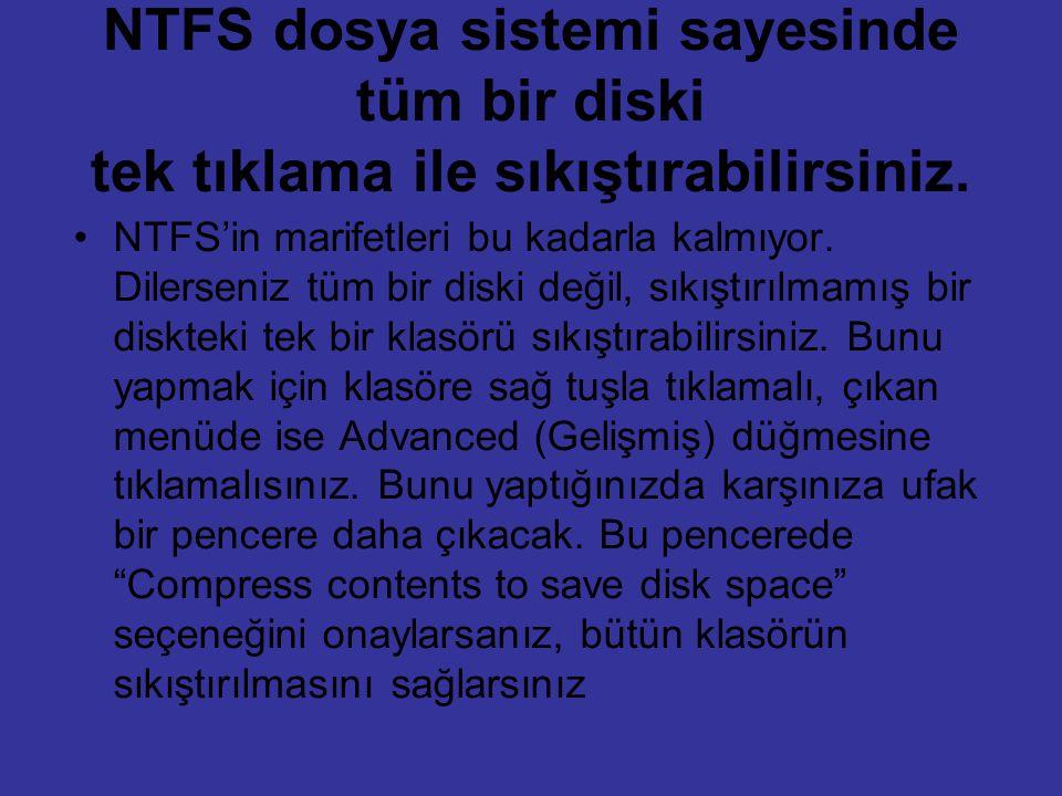 NTFS dosya sistemi sayesinde tüm bir diski tek tıklama ile sıkıştırabilirsiniz.