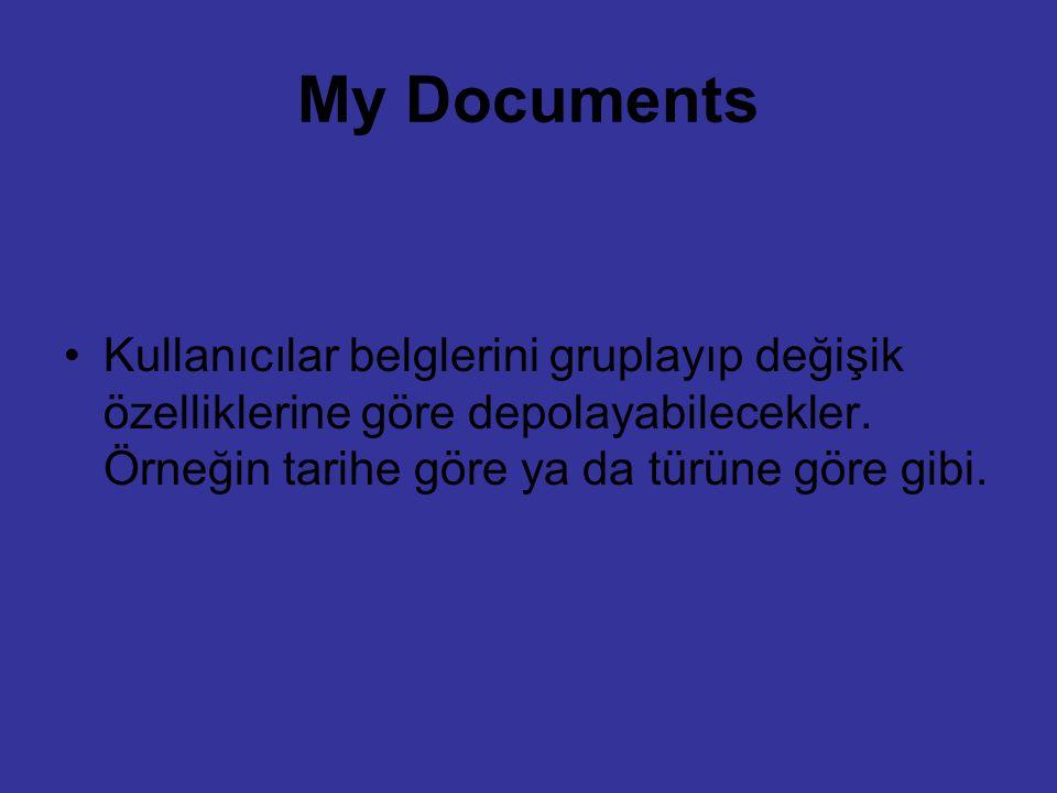 My Documents Kullanıcılar belglerini gruplayıp değişik özelliklerine göre depolayabilecekler.