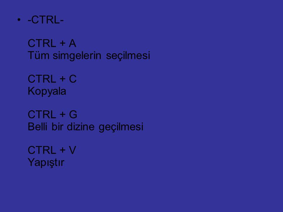 -CTRL- CTRL + A Tüm simgelerin seçilmesi CTRL + C Kopyala CTRL + G Belli bir dizine geçilmesi CTRL + V Yapıştır
