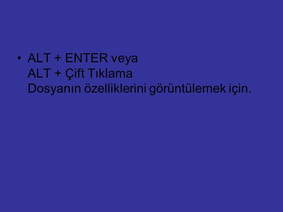 ALT + ENTER veya ALT + Çift Tıklama Dosyanın özelliklerini görüntülemek için.