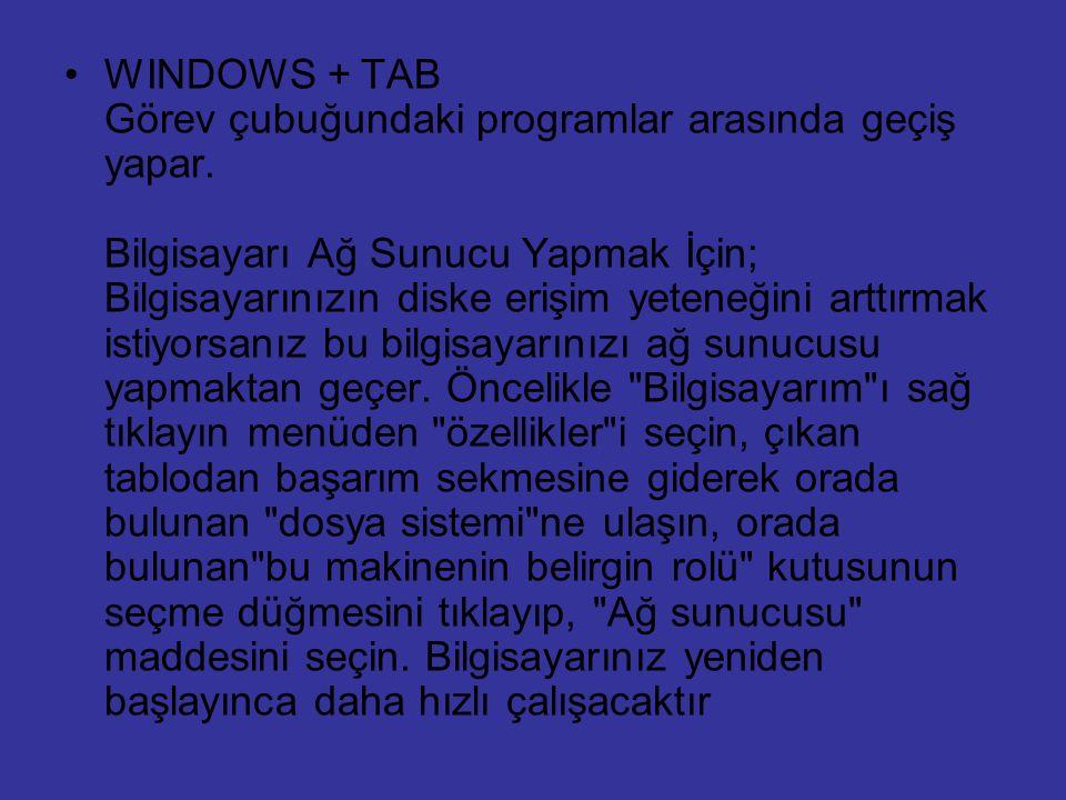 WINDOWS + TAB Görev çubuğundaki programlar arasında geçiş yapar