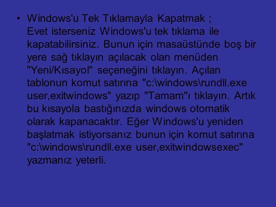 Windows u Tek Tıklamayla Kapatmak ; Evet isterseniz Windows u tek tıklama ile kapatabilirsiniz.