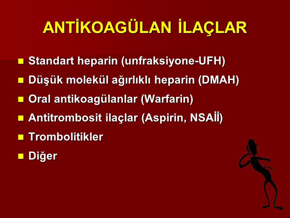 ANTİKOAGÜLAN İLAÇLAR Standart heparin (unfraksiyone-UFH)