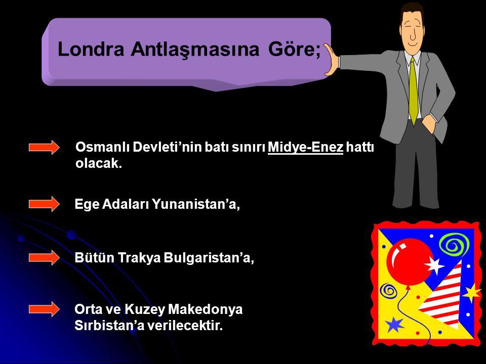 Londra Antlaşmasına Göre;