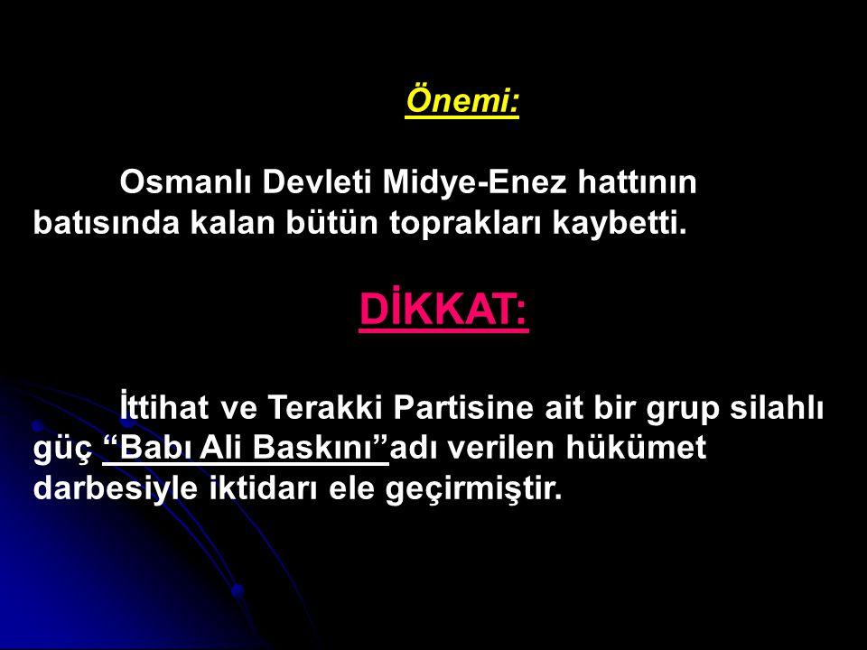Önemi: Osmanlı Devleti Midye-Enez hattının batısında kalan bütün toprakları kaybetti. DİKKAT: