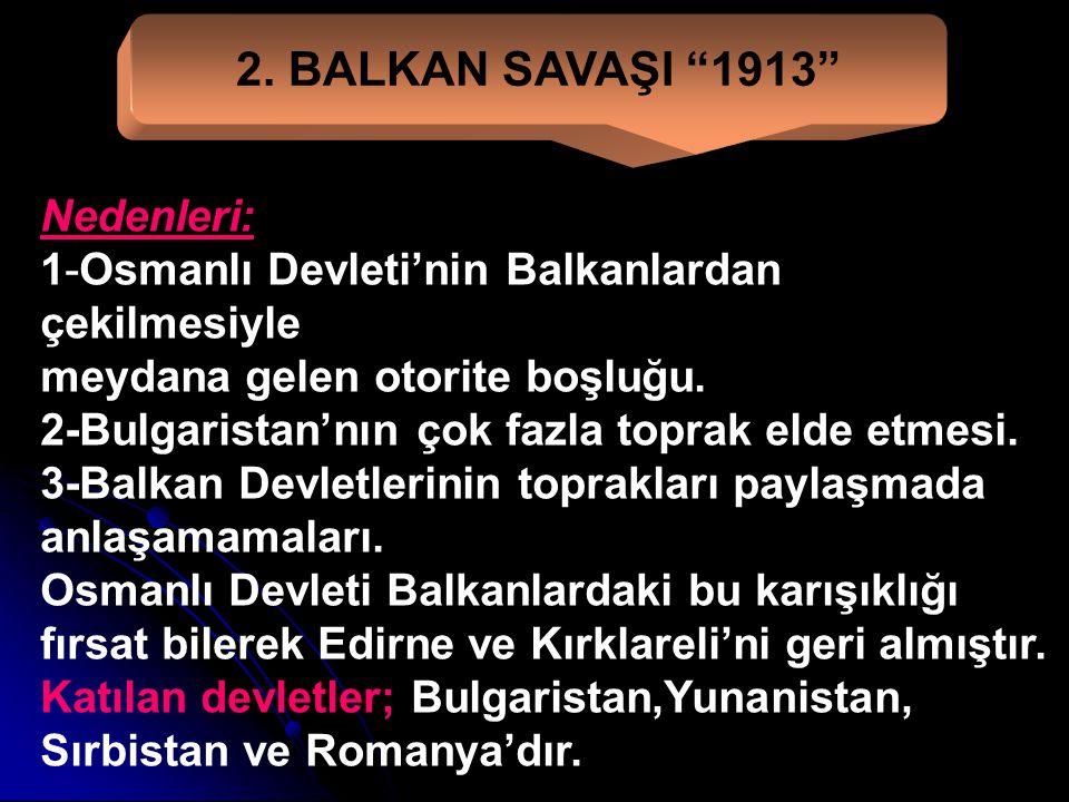2. BALKAN SAVAŞI 1913 Nedenleri: