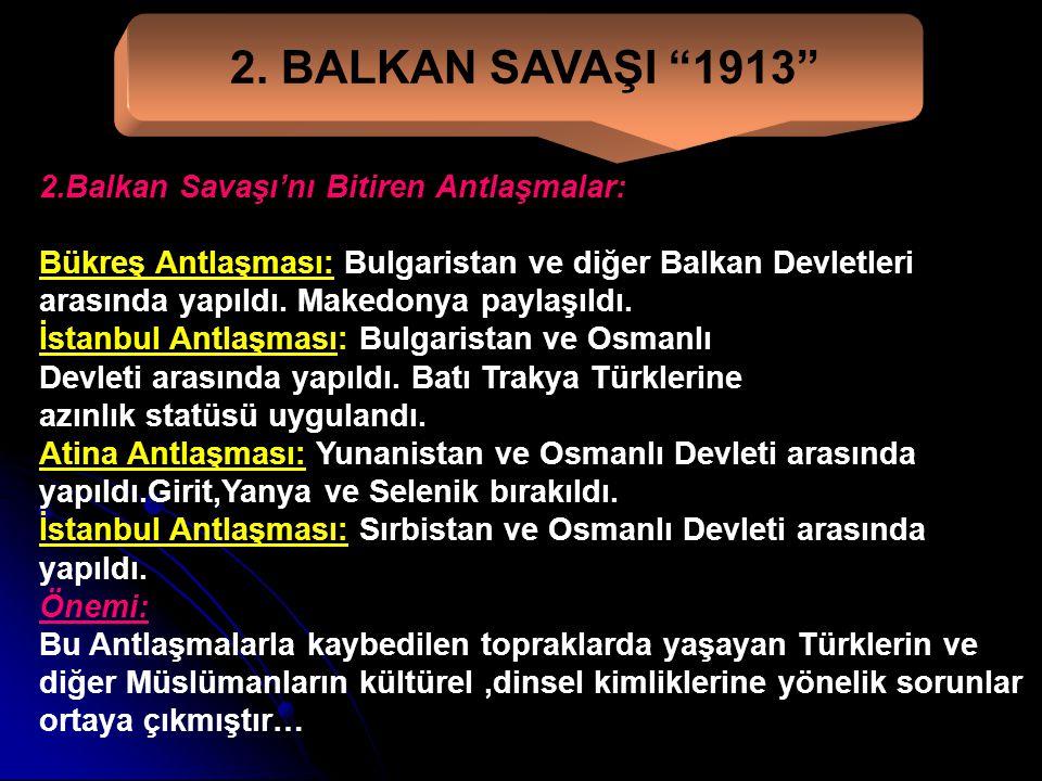 2. BALKAN SAVAŞI 1913 2.Balkan Savaşı'nı Bitiren Antlaşmalar: