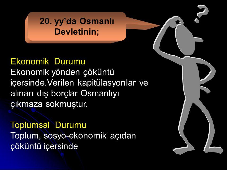 20. yy'da Osmanlı Devletinin;