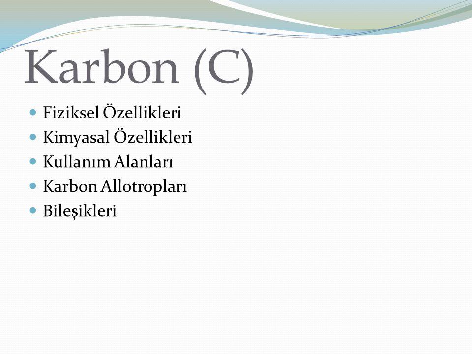 Karbon (C) Fiziksel Özellikleri Kimyasal Özellikleri Kullanım Alanları