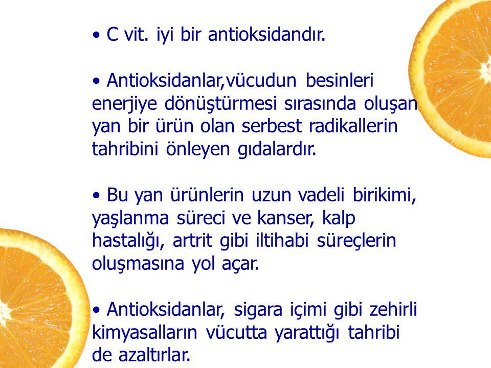 C vit. iyi bir antioksidandır.