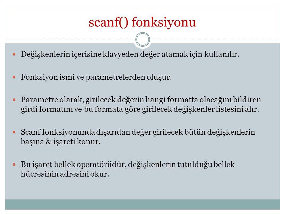 scanf() fonksiyonu Değişkenlerin içerisine klavyeden değer atamak için kullanılır. Fonksiyon ismi ve parametrelerden oluşur.