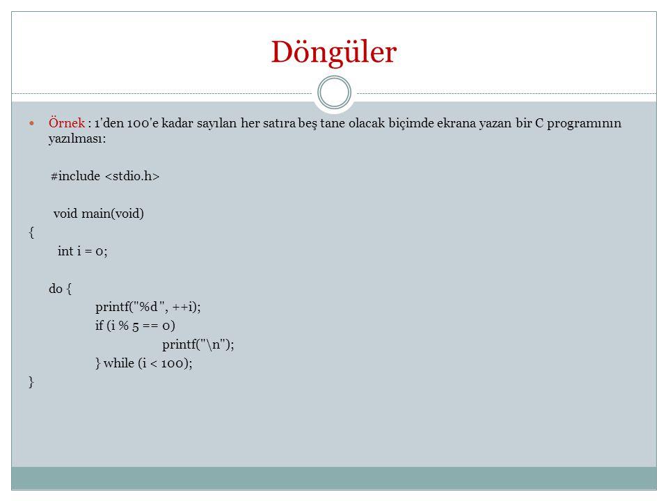 Döngüler Örnek : 1 den 100 e kadar sayılan her satıra beş tane olacak biçimde ekrana yazan bir C programının yazılması: