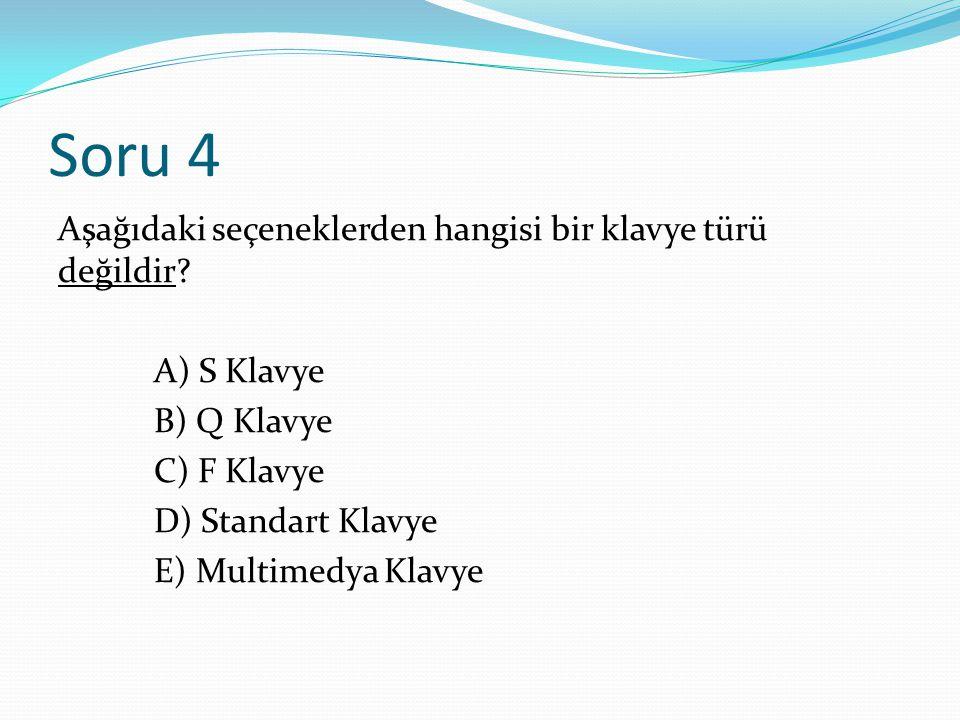 Soru 4 Aşağıdaki seçeneklerden hangisi bir klavye türü değildir.
