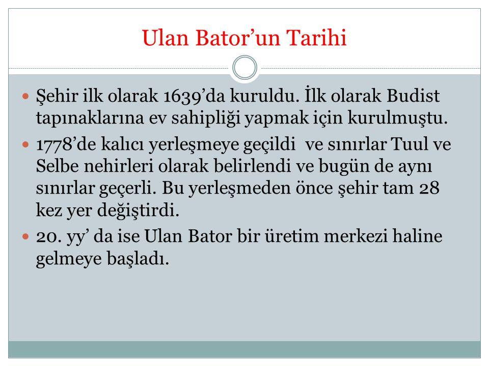 Ulan Bator'un Tarihi Şehir ilk olarak 1639'da kuruldu. İlk olarak Budist tapınaklarına ev sahipliği yapmak için kurulmuştu.