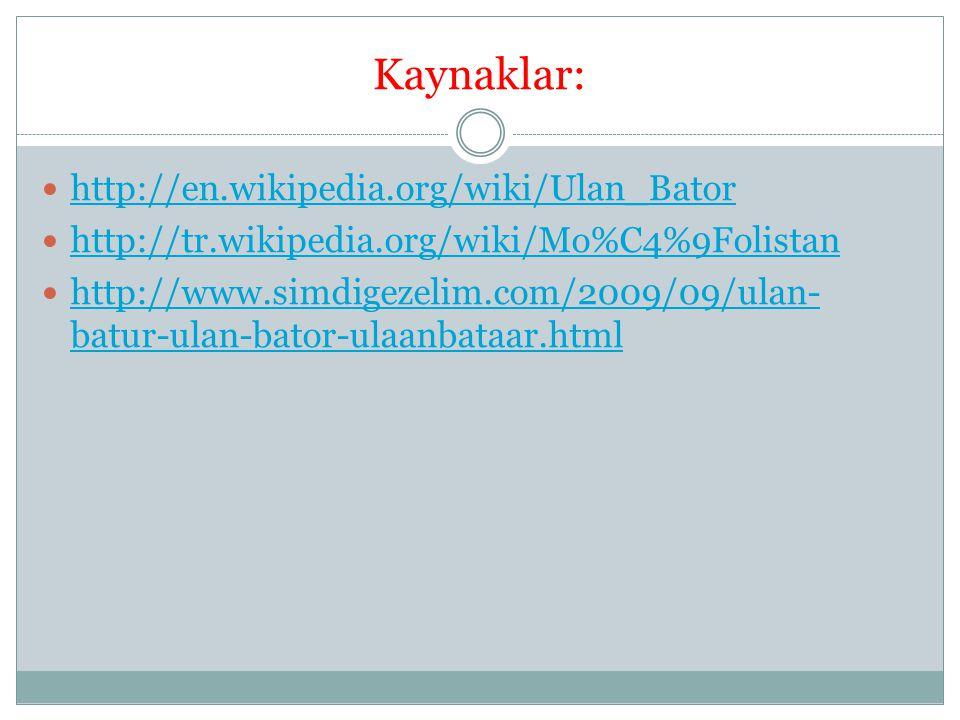 Kaynaklar: http://en.wikipedia.org/wiki/Ulan_Bator