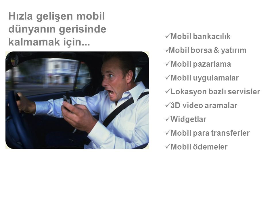Hızla gelişen mobil dünyanın gerisinde kalmamak için...