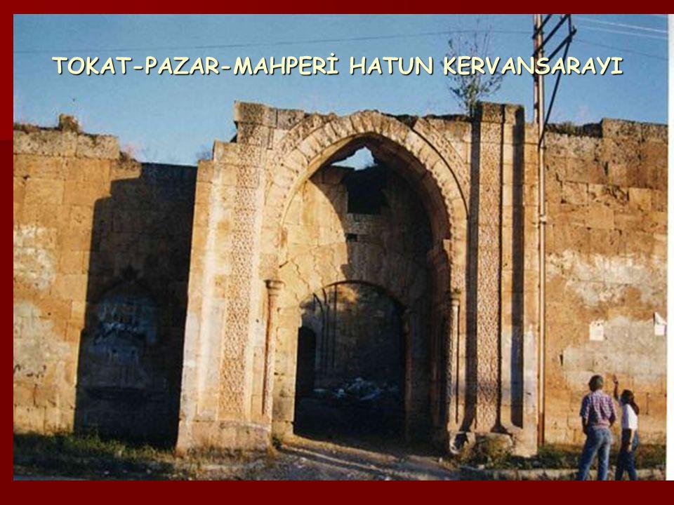 TOKAT-PAZAR-MAHPERİ HATUN KERVANSARAYI
