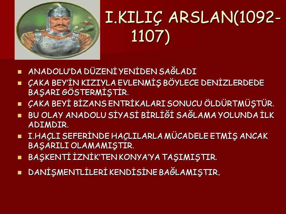 I.KILIÇ ARSLAN(1092-1107) ANADOLU'DA DÜZENİ YENİDEN SAĞLADI