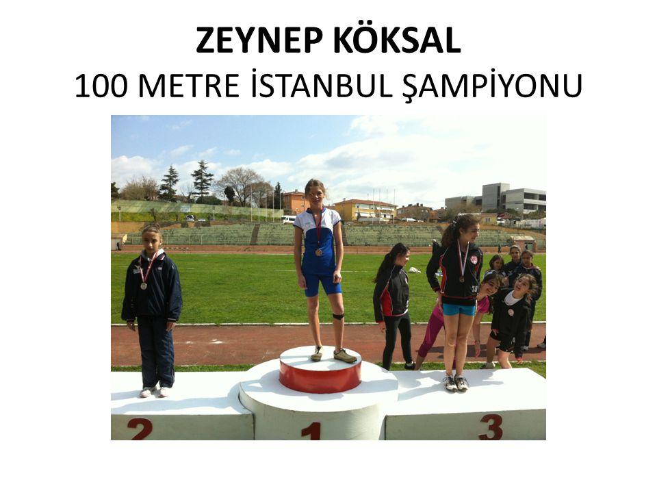 ZEYNEP KÖKSAL 100 METRE İSTANBUL ŞAMPİYONU