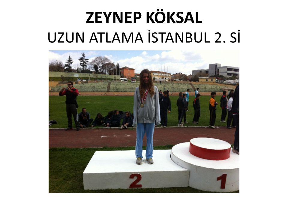 ZEYNEP KÖKSAL UZUN ATLAMA İSTANBUL 2. Sİ