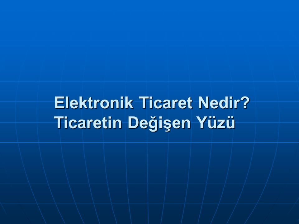 Elektronik Ticaret Nedir Ticaretin Değişen Yüzü