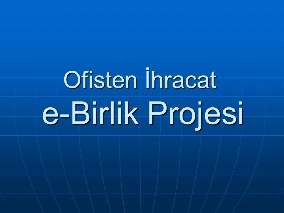 Ofisten İhracat e-Birlik Projesi