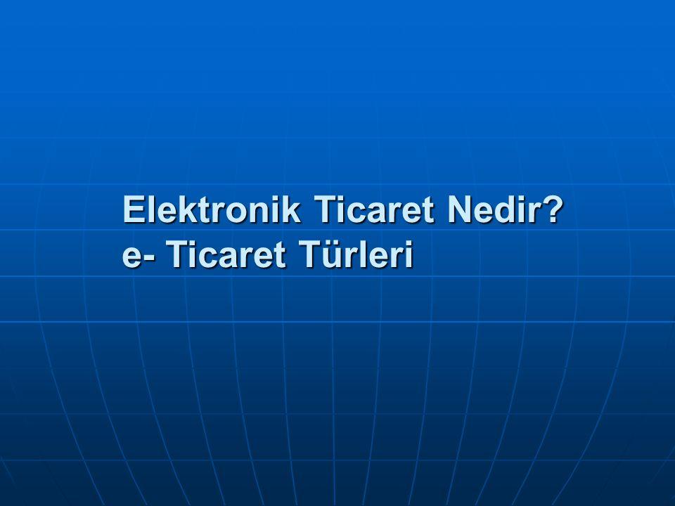 Elektronik Ticaret Nedir e- Ticaret Türleri