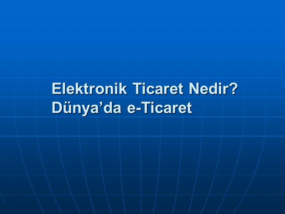 Elektronik Ticaret Nedir Dünya'da e-Ticaret