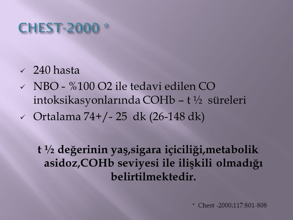 CHEST-2000 * 240 hasta. NBO - %100 O2 ile tedavi edilen CO intoksikasyonlarında COHb – t ½ süreleri.