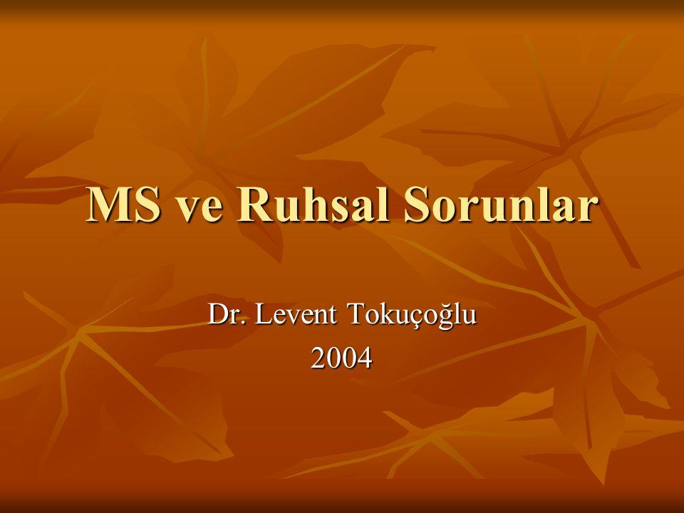 MS ve Ruhsal Sorunlar Dr. Levent Tokuçoğlu 2004