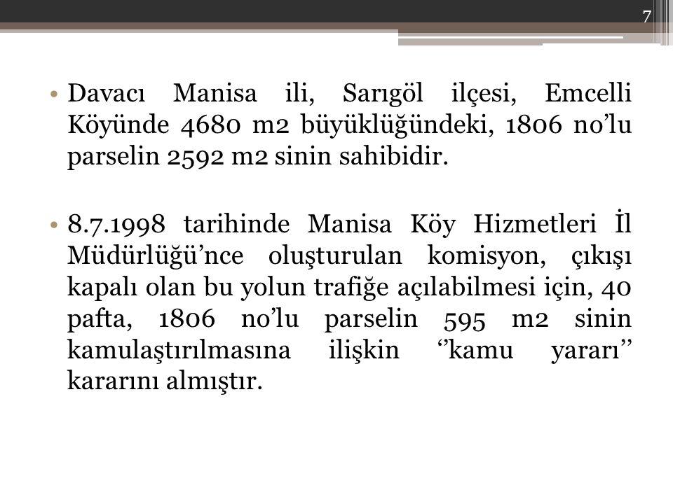Davacı Manisa ili, Sarıgöl ilçesi, Emcelli Köyünde 4680 m2 büyüklüğündeki, 1806 no'lu parselin 2592 m2 sinin sahibidir.