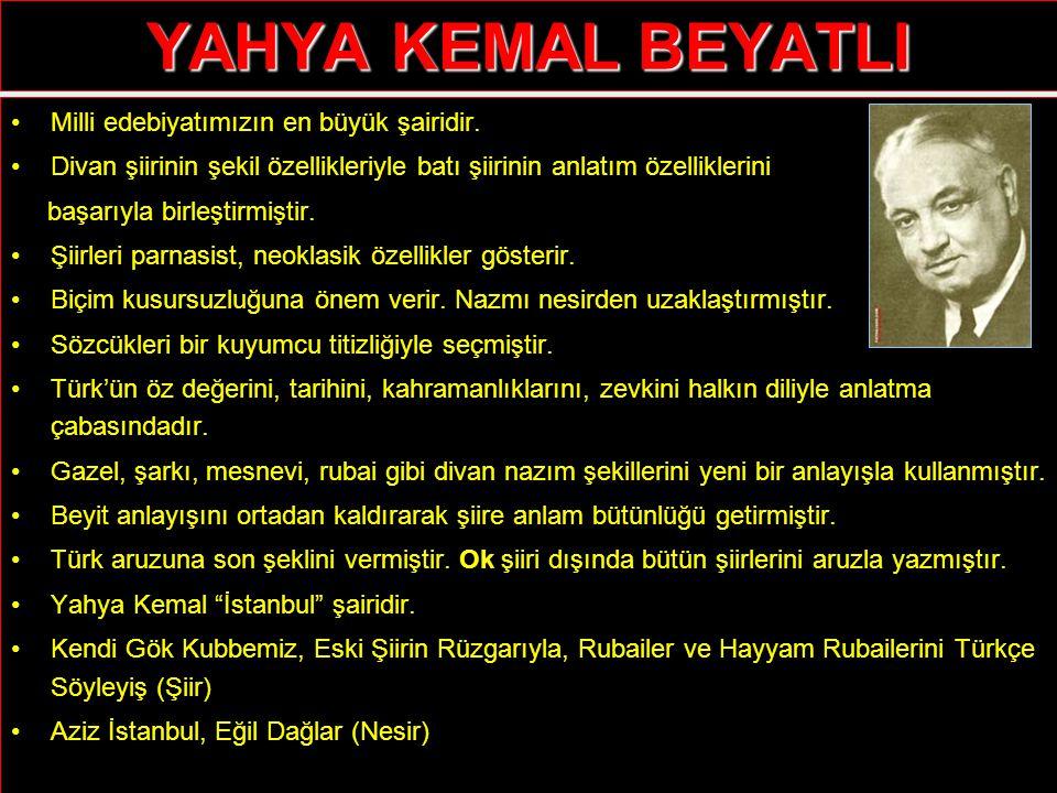 YAHYA KEMAL BEYATLI Milli edebiyatımızın en büyük şairidir.