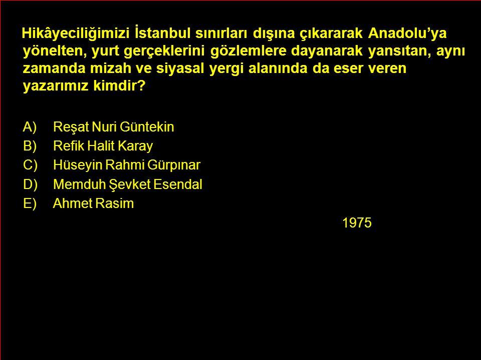 Hikâyeciliğimizi İstanbul sınırları dışına çıkararak Anadolu'ya yönelten, yurt gerçeklerini gözlemlere dayanarak yansıtan, aynı zamanda mizah ve siyasal yergi alanında da eser veren yazarımız kimdir