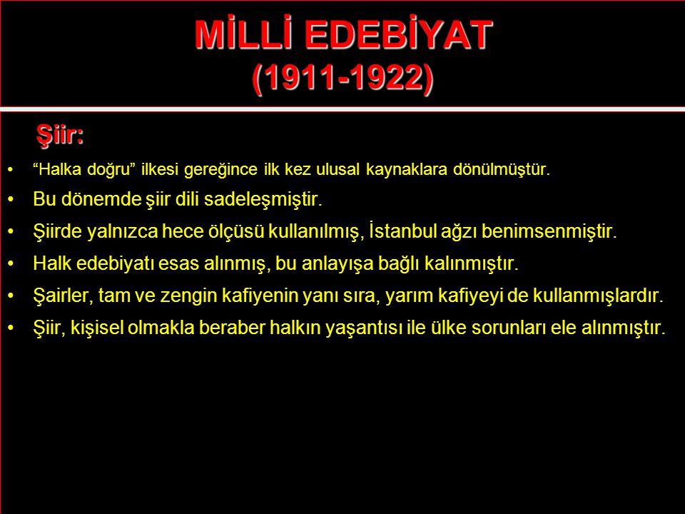 MİLLİ EDEBİYAT (1911-1922) Şiir: Bu dönemde şiir dili sadeleşmiştir.
