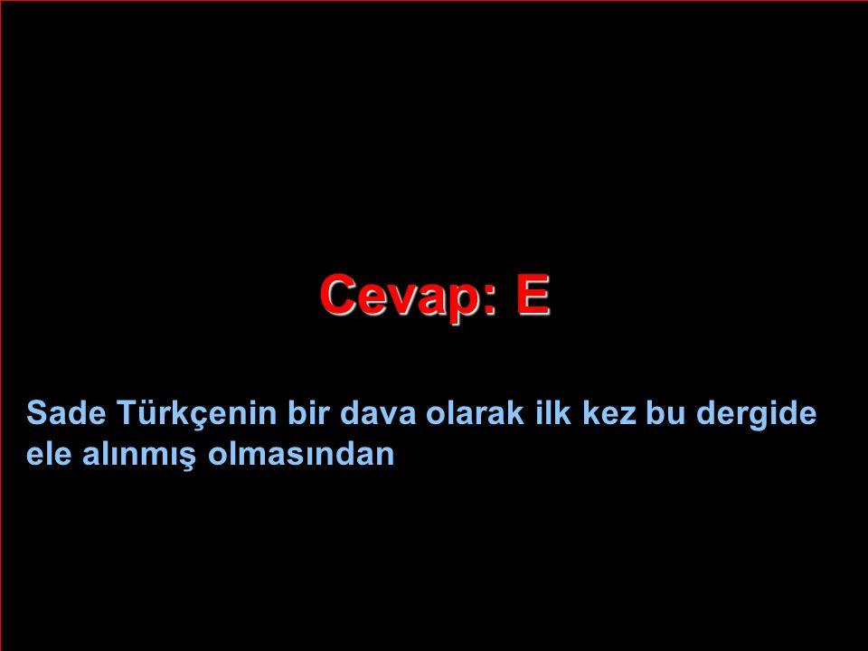 Cevap: E Sade Türkçenin bir dava olarak ilk kez bu dergide ele alınmış olmasından