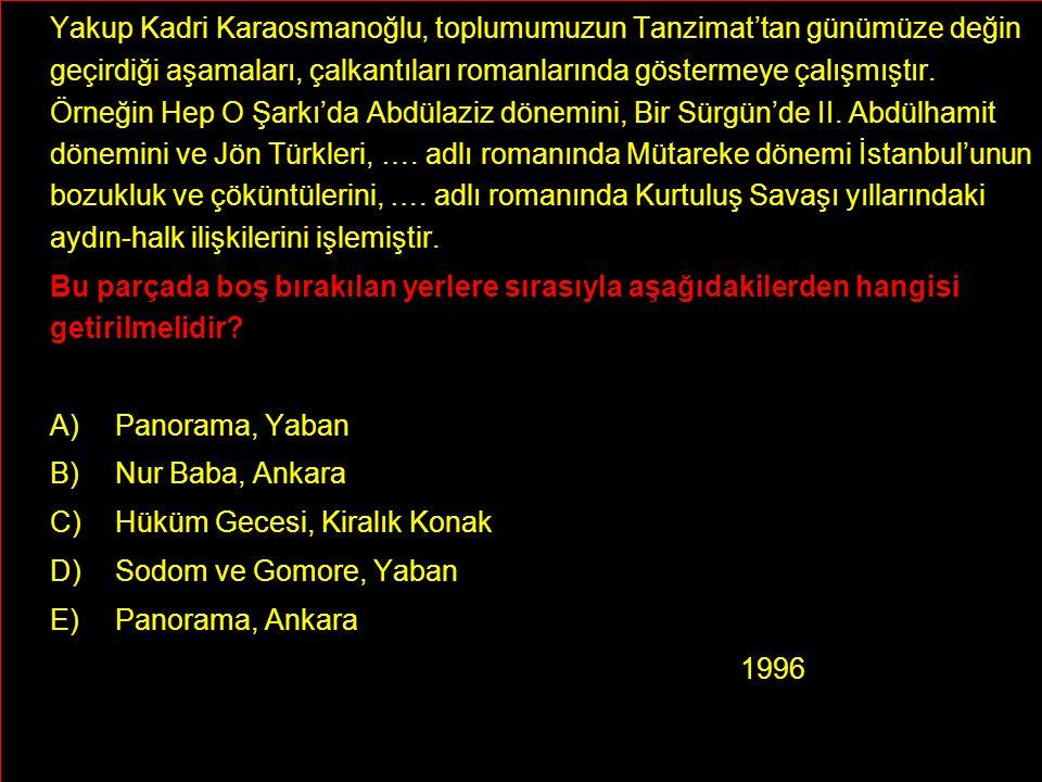 Yakup Kadri Karaosmanoğlu, toplumumuzun Tanzimat'tan günümüze değin geçirdiği aşamaları, çalkantıları romanlarında göstermeye çalışmıştır. Örneğin Hep O Şarkı'da Abdülaziz dönemini, Bir Sürgün'de II. Abdülhamit dönemini ve Jön Türkleri, …. adlı romanında Mütareke dönemi İstanbul'unun bozukluk ve çöküntülerini, …. adlı romanında Kurtuluş Savaşı yıllarındaki aydın-halk ilişkilerini işlemiştir.