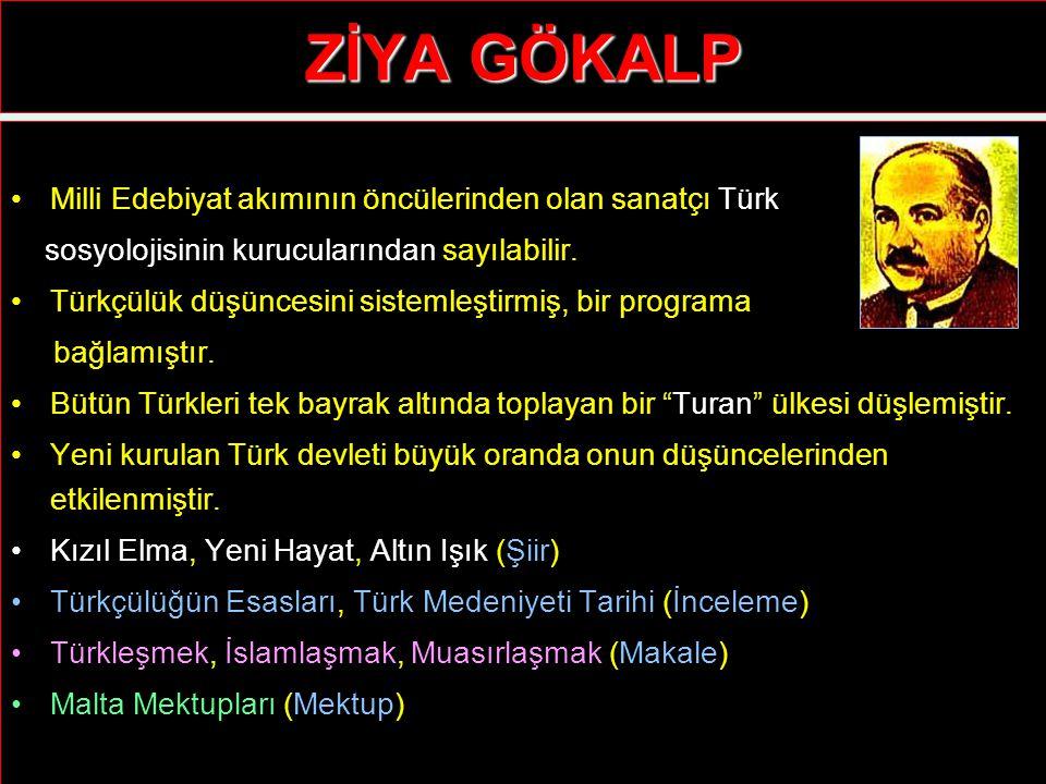 ZİYA GÖKALP Milli Edebiyat akımının öncülerinden olan sanatçı Türk