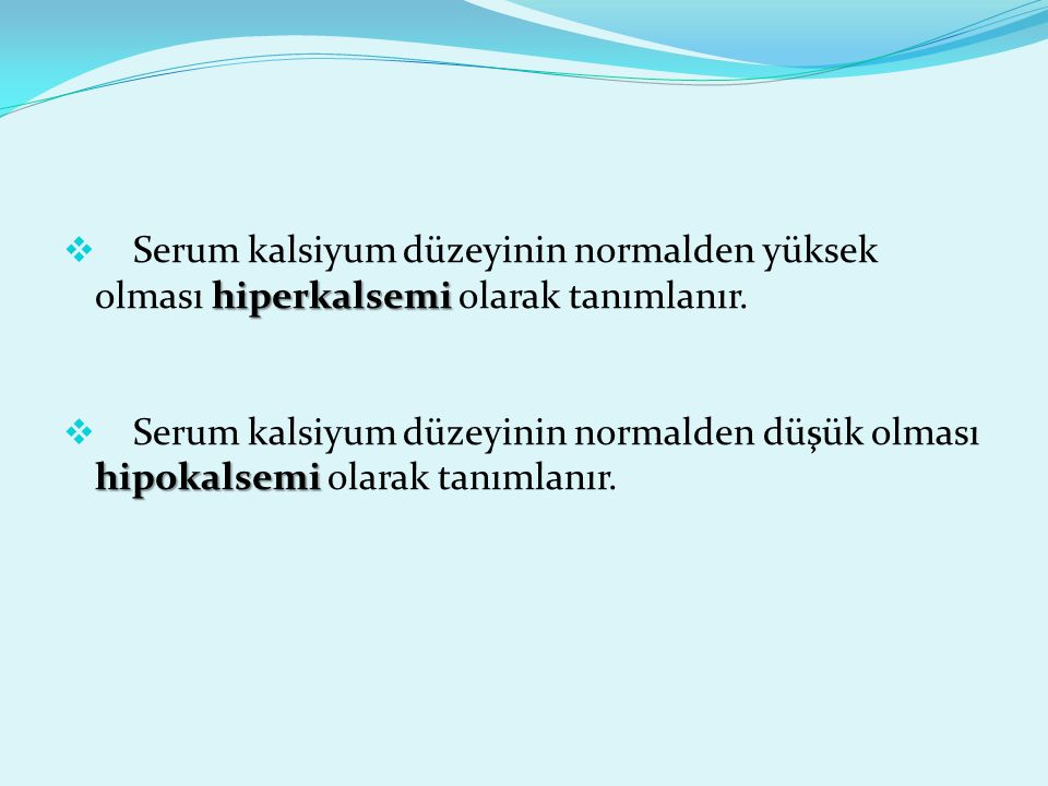 Serum kalsiyum düzeyinin normalden yüksek olması hiperkalsemi olarak tanımlanır.