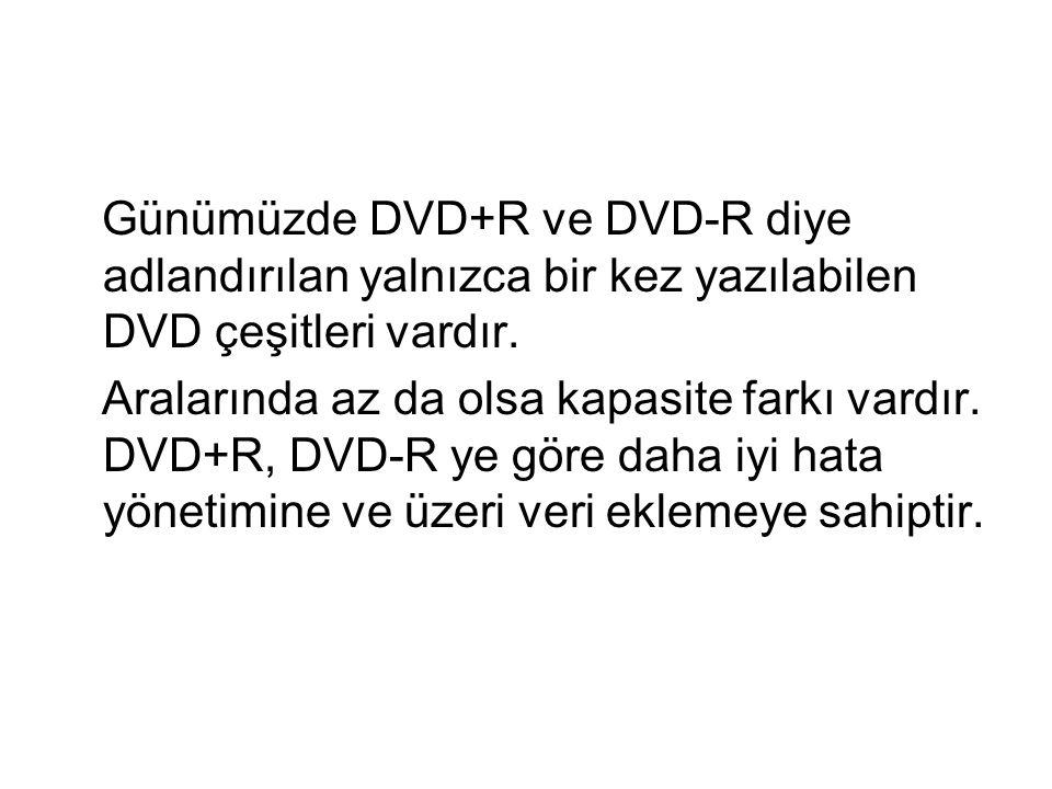 Günümüzde DVD+R ve DVD-R diye adlandırılan yalnızca bir kez yazılabilen DVD çeşitleri vardır.