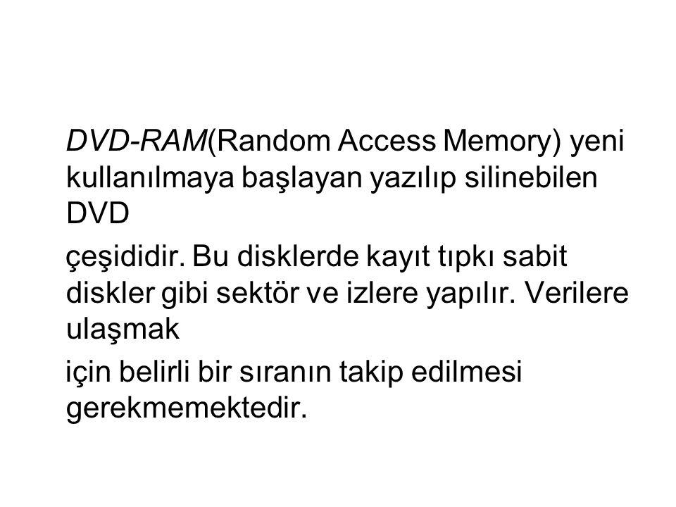 DVD-RAM(Random Access Memory) yeni kullanılmaya başlayan yazılıp silinebilen DVD