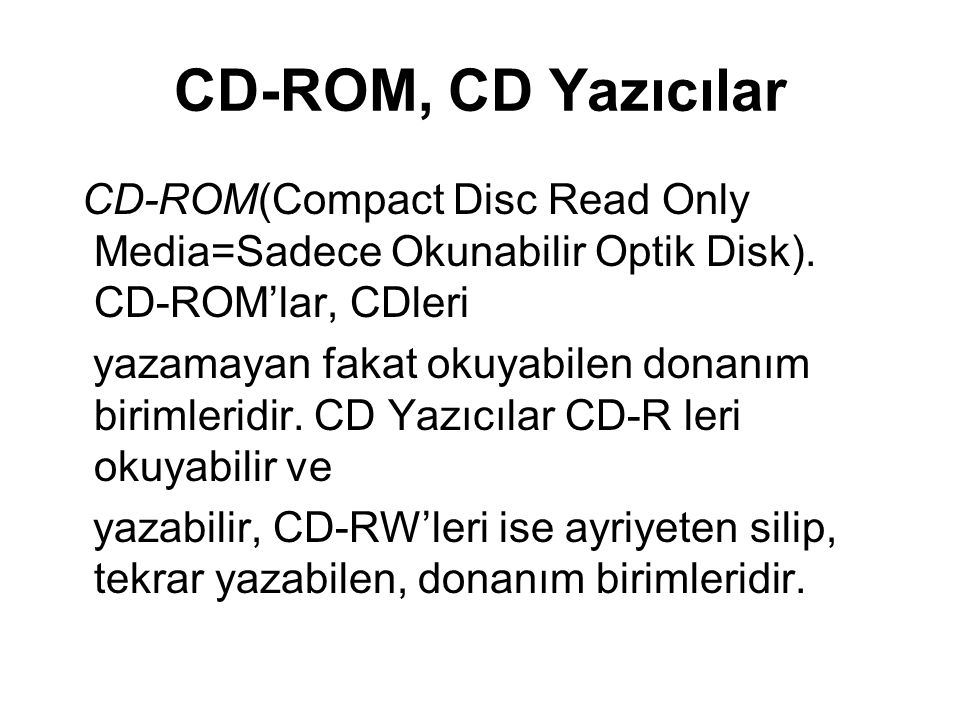 CD-ROM, CD Yazıcılar CD-ROM(Compact Disc Read Only Media=Sadece Okunabilir Optik Disk). CD-ROM'lar, CDleri.