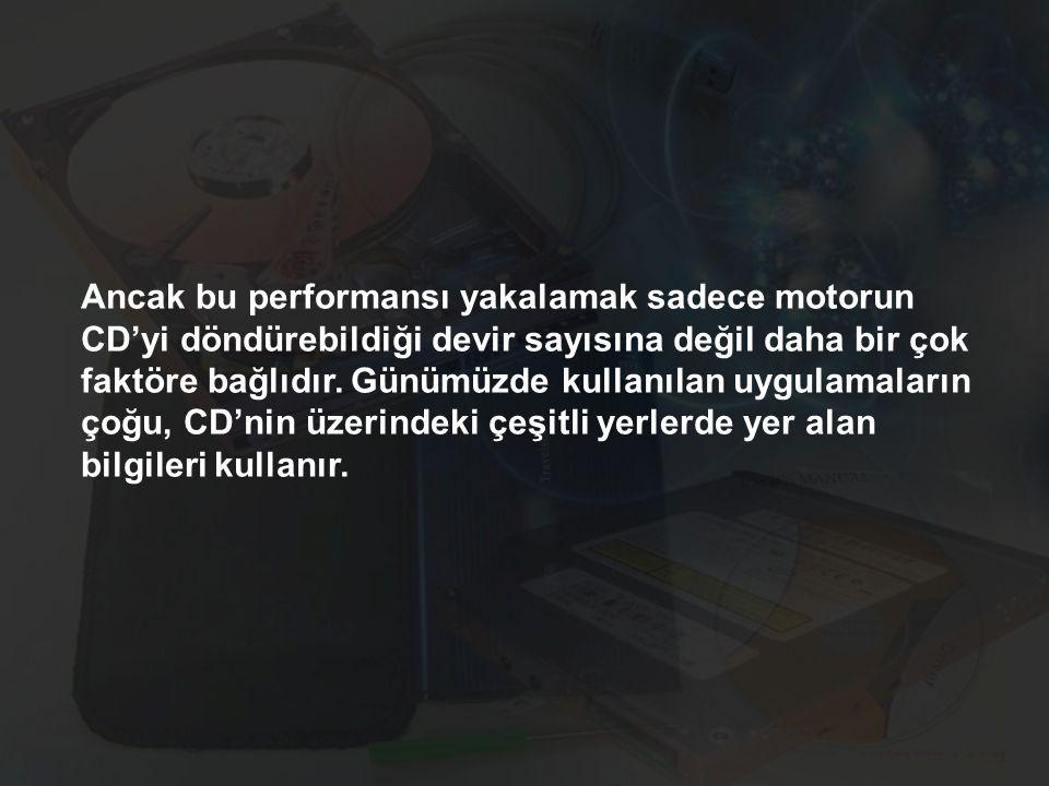 Ancak bu performansı yakalamak sadece motorun CD'yi döndürebildiği devir sayısına değil daha bir çok faktöre bağlıdır.