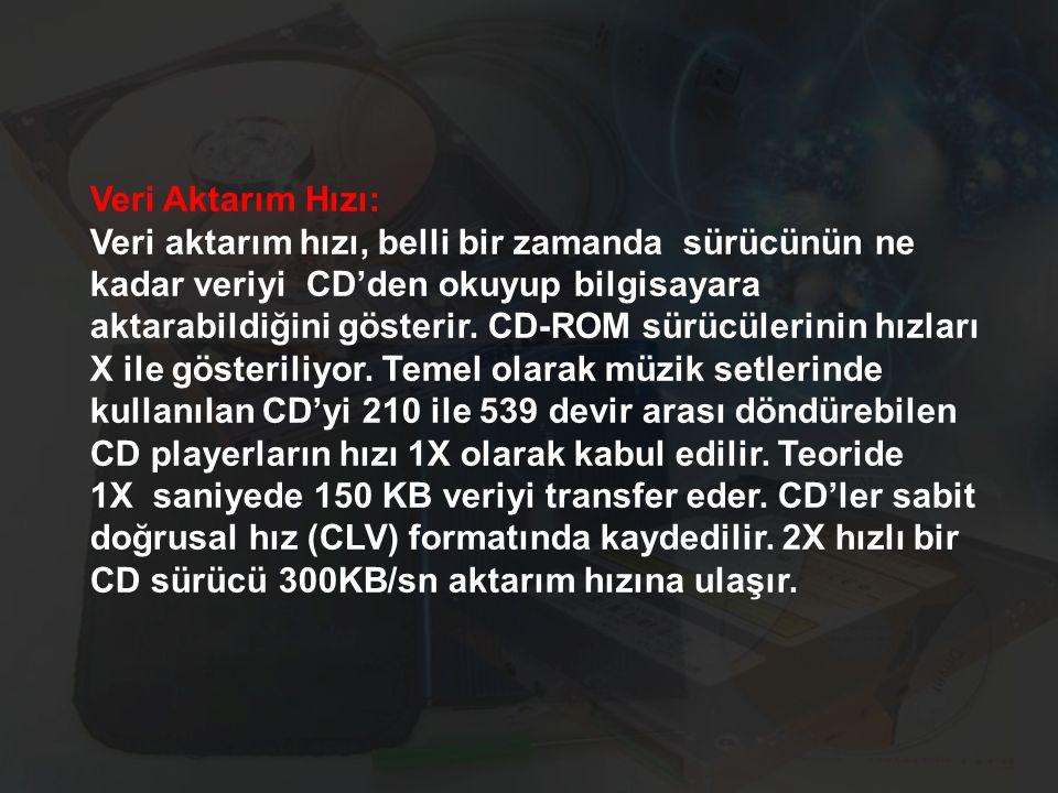Veri Aktarım Hızı: Veri aktarım hızı, belli bir zamanda sürücünün ne kadar veriyi CD'den okuyup bilgisayara aktarabildiğini gösterir.