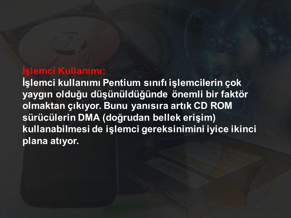 İşlemci Kullanımı: İşlemci kullanımı Pentium sınıfı işlemcilerin çok yaygın olduğu düşünüldüğünde önemli bir faktör olmaktan çıkıyor.