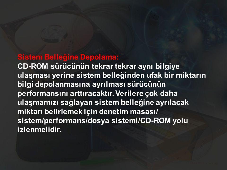Sistem Belleğine Depolama: CD-ROM sürücünün tekrar tekrar aynı bilgiye ulaşması yerine sistem belleğinden ufak bir miktarın bilgi depolanmasına ayrılması sürücünün performansını arttıracaktır.