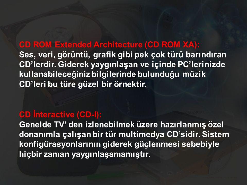 CD ROM Extended Architecture (CD ROM XA): Ses, veri, görüntü, grafik gibi pek çok türü barındıran CD'lerdir. Giderek yaygınlaşan ve içinde PC'lerinizde kullanabileceğiniz bilgilerinde bulunduğu müzik CD'leri bu türe güzel bir örnektir.